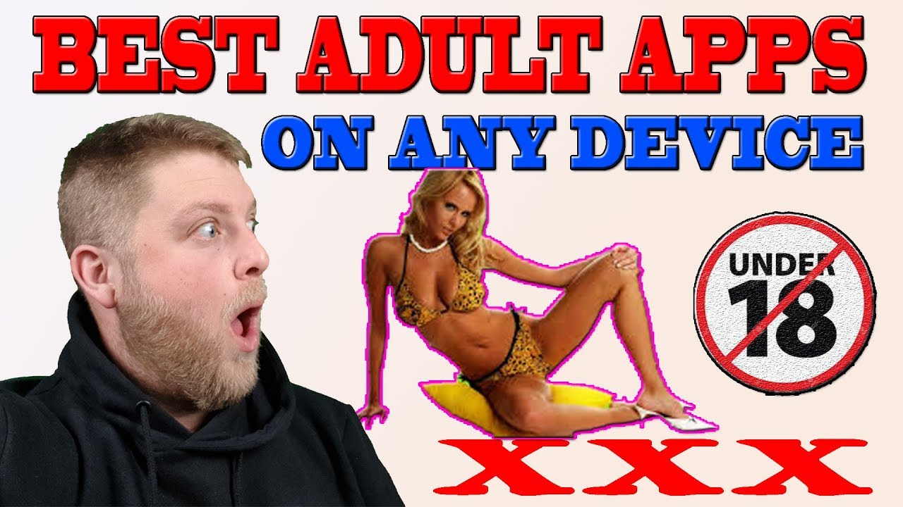 BEST ADULT APPS For All Devices 2019 | Android / Firestick