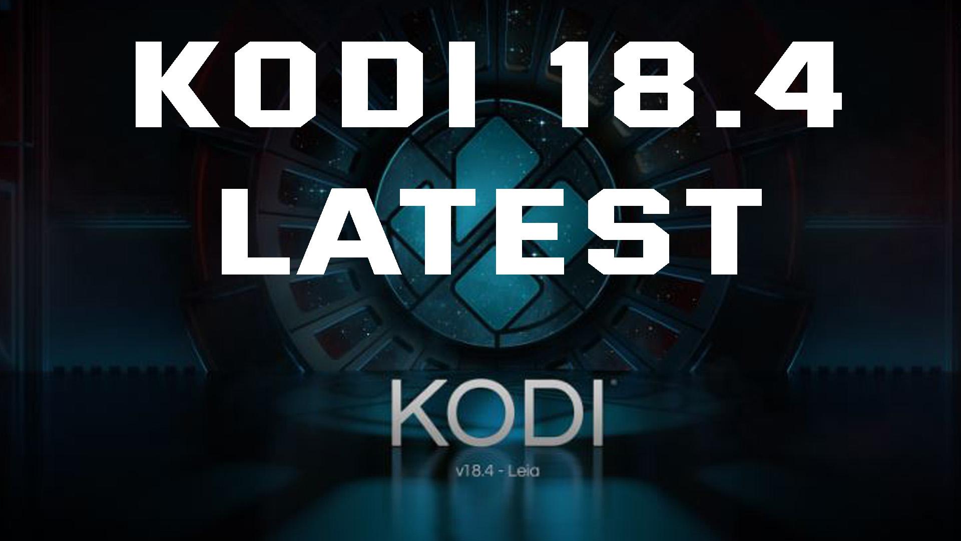 Kodi 18.4 Latest updates