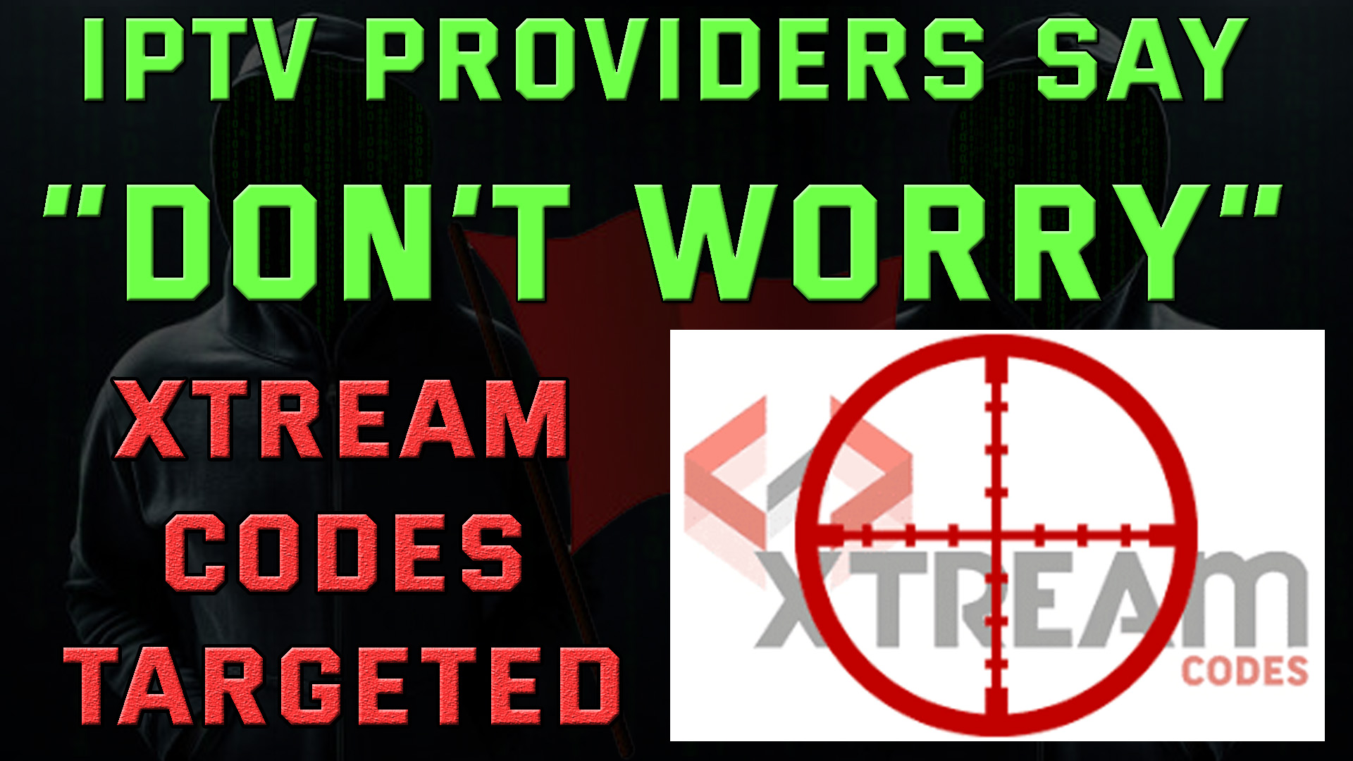 Xtream Codes Targeted, Providers say don't worry