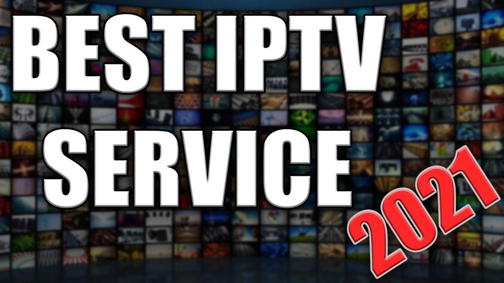 BEST IPTV SERVICE 2021